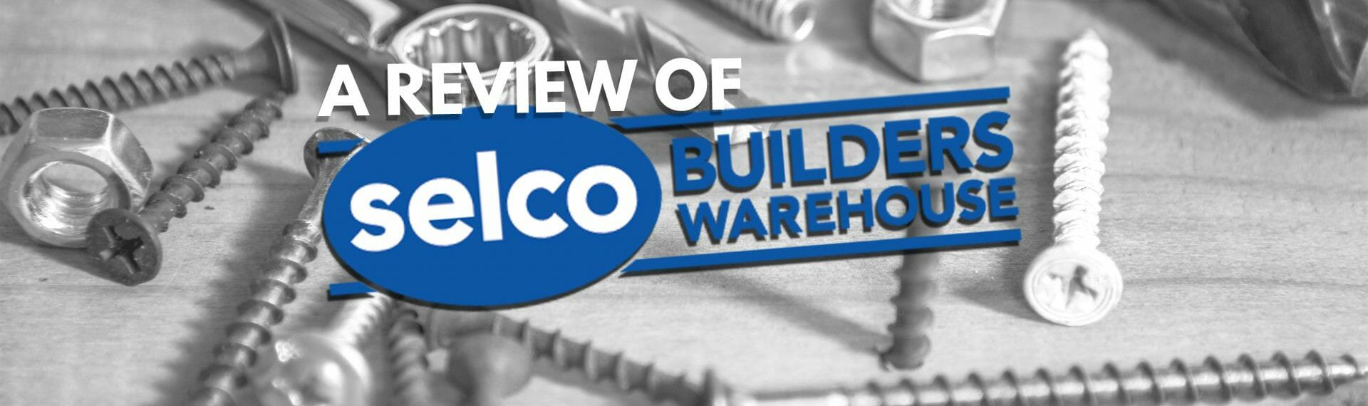 Is Selco The Supplier For You: Our Review As Part Of The Builder's Supplies & Tools Review Series