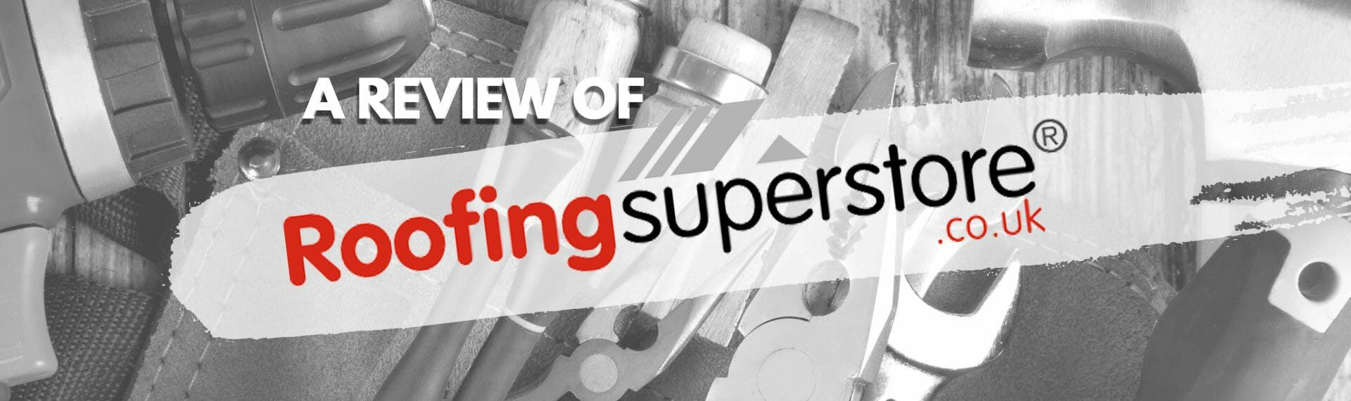 The Roof, The Whole Roof & Nothing But The Roof About Roofing Superstore: Our Review As Part Of The Builder's Supplies & Tools Review Series